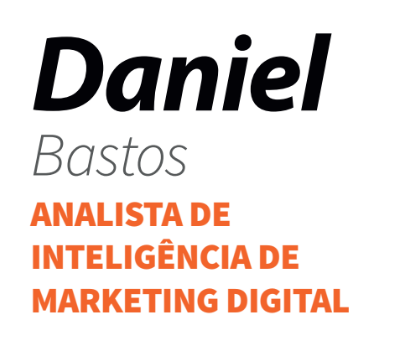 Daniel Bastos Analista de Inteligência em Marketing Digital